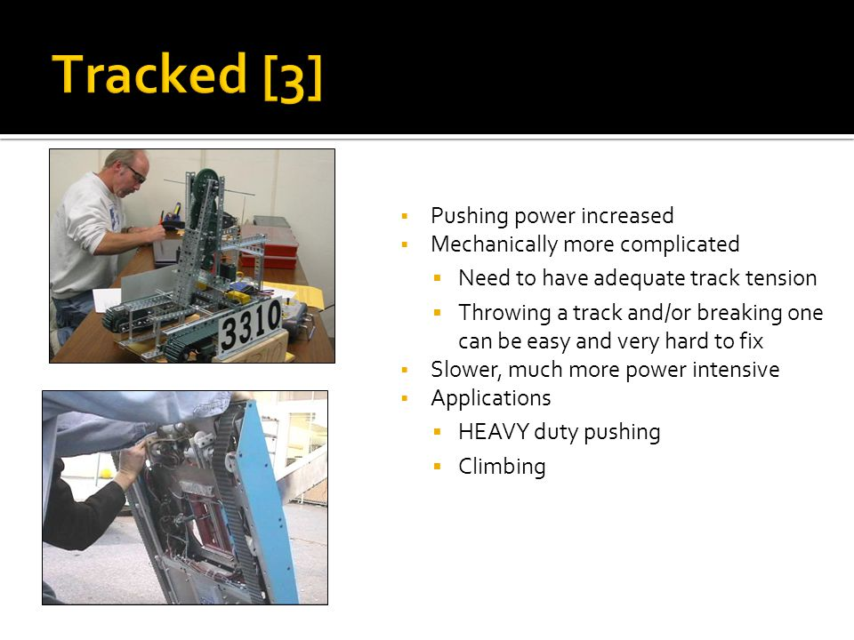 Tracked [3] Pushing power increased Mechanically more complicated